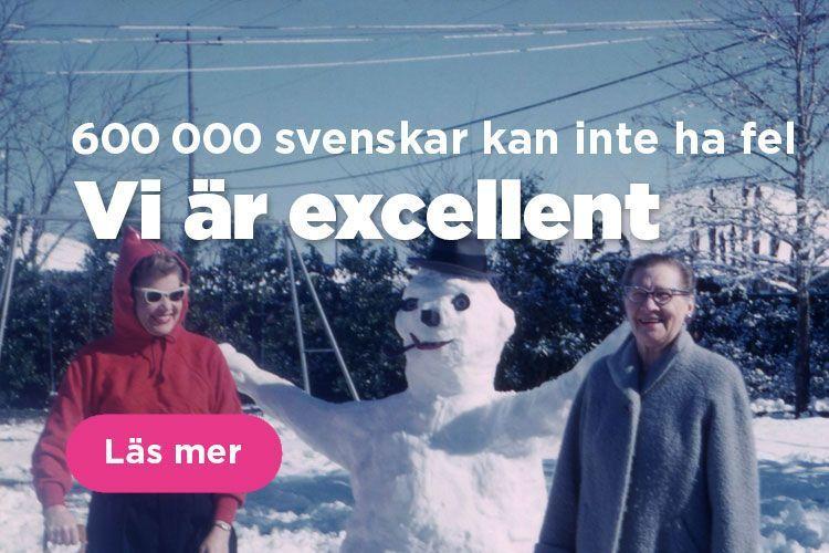 600 000 svenskar kan inte ha fel. Vi är excellent.